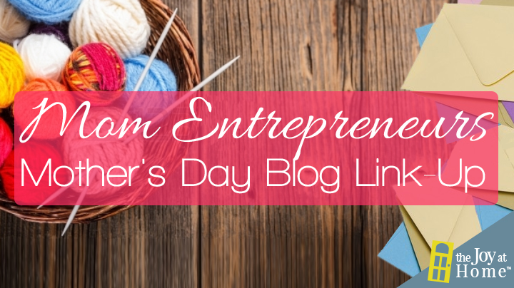 Mom Entrepreneurs - Mother's Day Blog Link-Up
